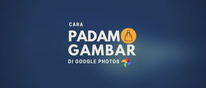 Cara Padam Gambar di Google Photo