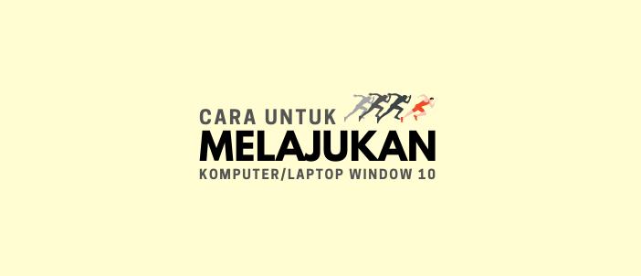 Cara nak Lajukan Laptop Window 10